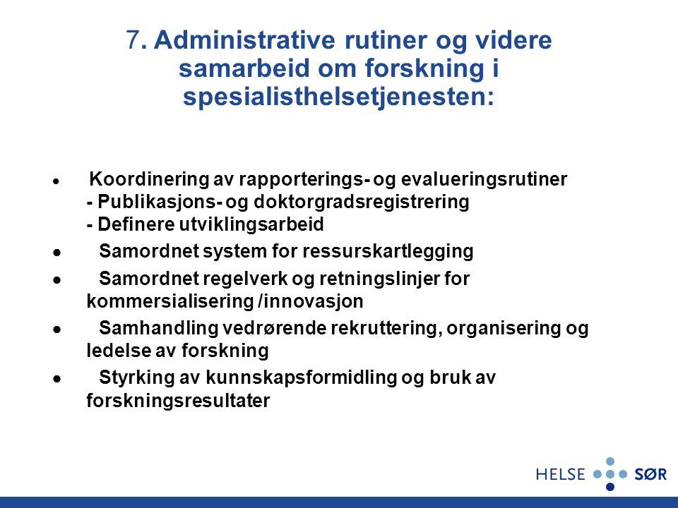 7. Administrative rutiner og videre samarbeid om forskning i spesialisthelsetjenesten:  Koordinering av rapporterings- og evalueringsrutiner - Publik