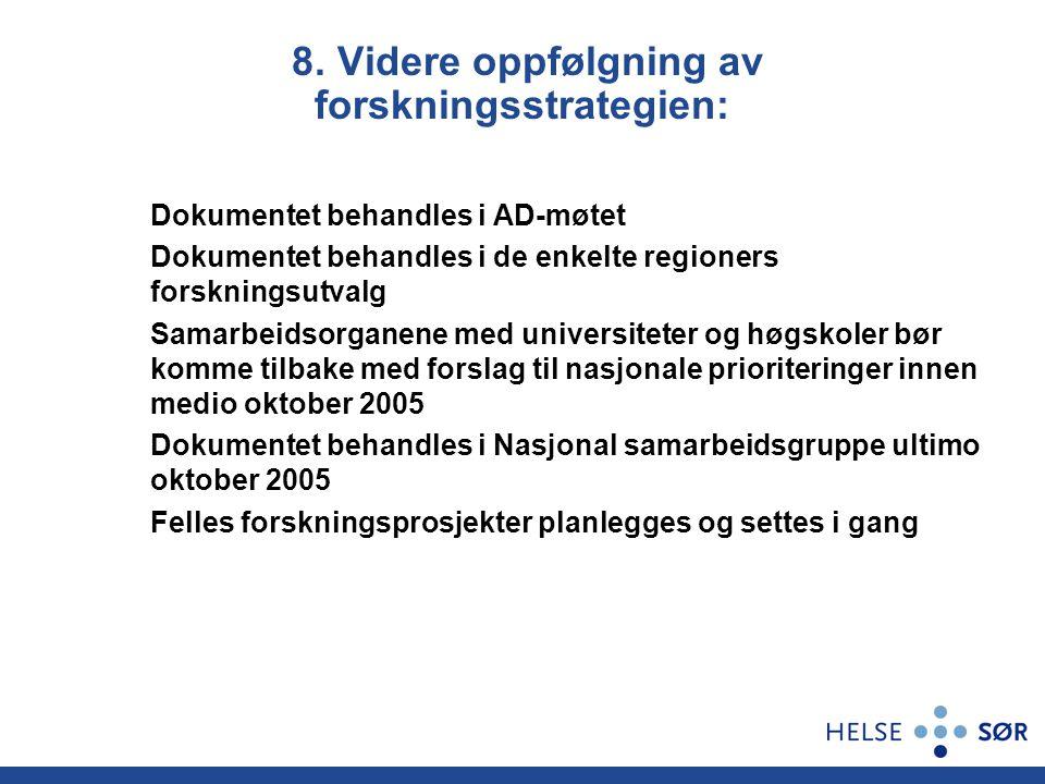 8. Videre oppfølgning av forskningsstrategien: Dokumentet behandles i AD-møtet Dokumentet behandles i de enkelte regioners forskningsutvalg Samarbeids