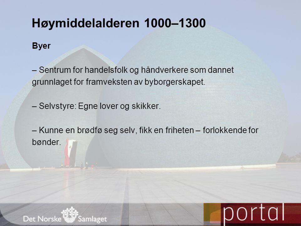 Høymiddelalderen 1000–1300 Byer – Sentrum for handelsfolk og håndverkere som dannet grunnlaget for framveksten av byborgerskapet. – Selvstyre: Egne lo