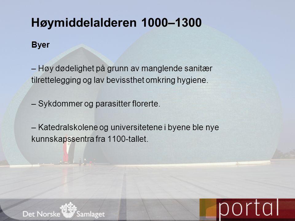 Høymiddelalderen 1000–1300 Byer – Høy dødelighet på grunn av manglende sanitær tilrettelegging og lav bevissthet omkring hygiene. – Sykdommer og paras
