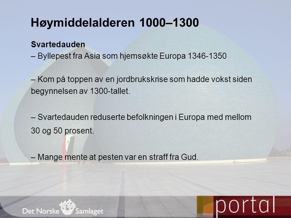 Høymiddelalderen 1000–1300 Svartedauden – Byllepest fra Asia som hjemsøkte Europa 1346-1350 – Kom på toppen av en jordbrukskrise som hadde vokst siden