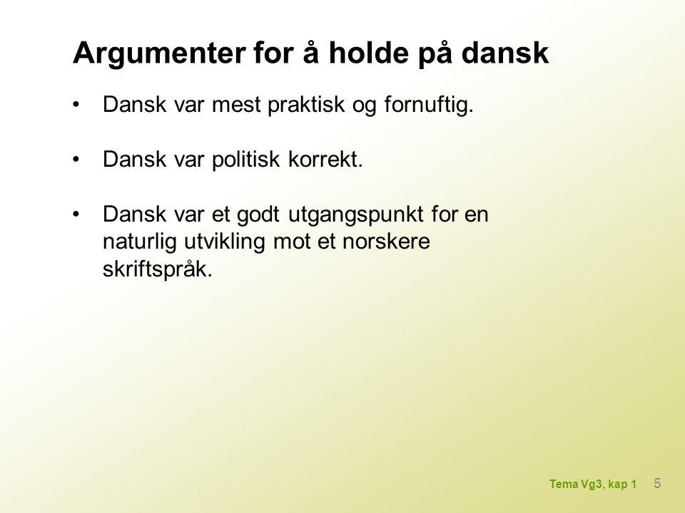 Argumenter for å holde på dansk Dansk var mest praktisk og fornuftig.