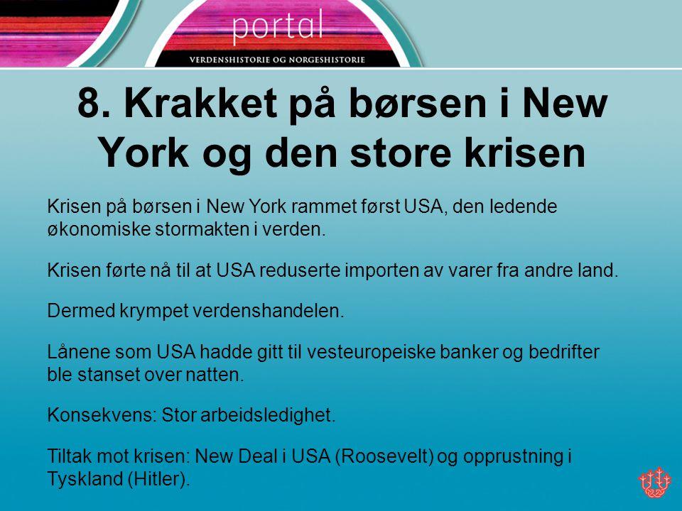 8. Krakket på børsen i New York og den store krisen Krisen på børsen i New York rammet først USA, den ledende økonomiske stormakten i verden. Krisen f