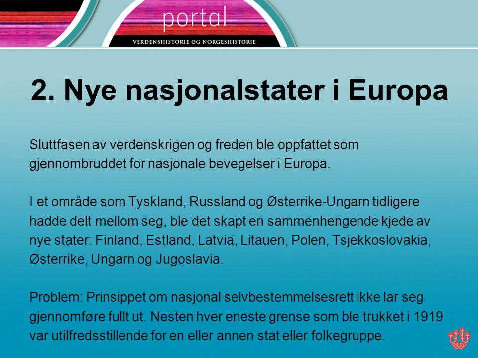 2. Nye nasjonalstater i Europa Sluttfasen av verdenskrigen og freden ble oppfattet som gjennombruddet for nasjonale bevegelser i Europa. I et område s