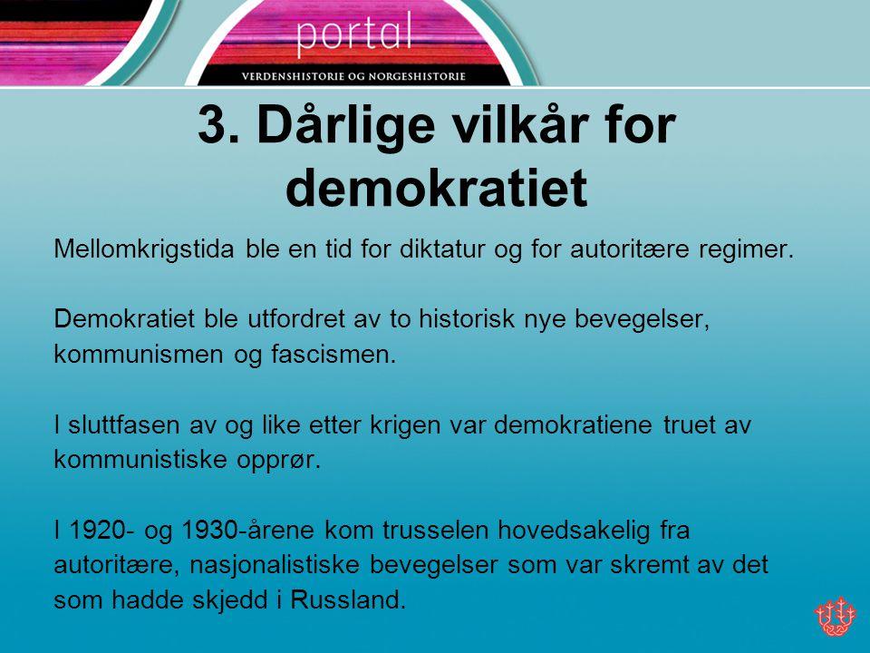 3. Dårlige vilkår for demokratiet Mellomkrigstida ble en tid for diktatur og for autoritære regimer. Demokratiet ble utfordret av to historisk nye bev