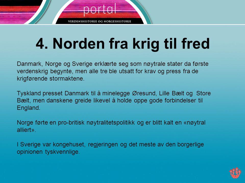 4. Norden fra krig til fred Danmark, Norge og Sverige erklærte seg som nøytrale stater da første verdenskrig begynte, men alle tre ble utsatt for krav