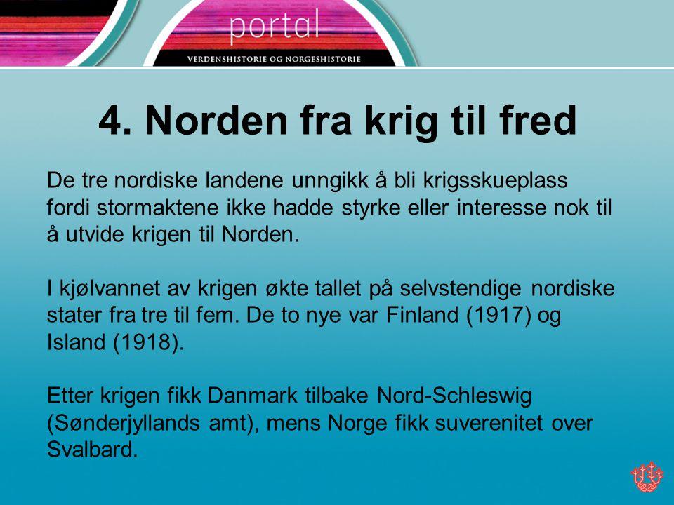 4. Norden fra krig til fred De tre nordiske landene unngikk å bli krigsskueplass fordi stormaktene ikke hadde styrke eller interesse nok til å utvide