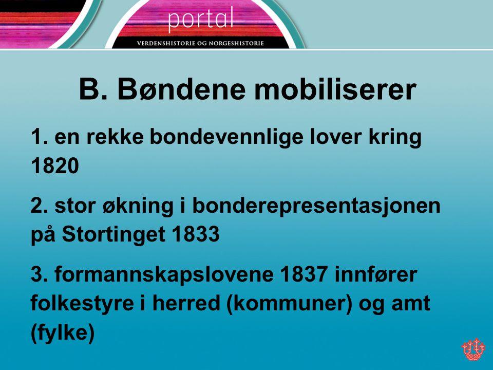 B.Bøndene mobiliserer 1. en rekke bondevennlige lover kring 1820 2.
