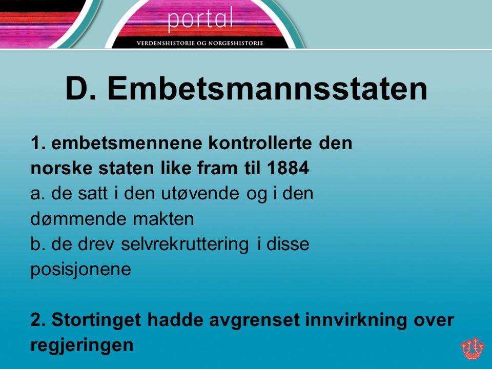 D.Embetsmannsstaten 1. embetsmennene kontrollerte den norske staten like fram til 1884 a.