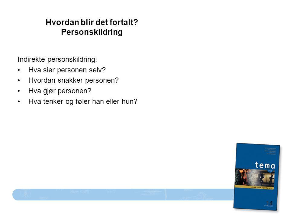 14 Hvordan blir det fortalt? Personskildring Indirekte personskildring: Hva sier personen selv? Hvordan snakker personen? Hva gjør personen? Hva tenke