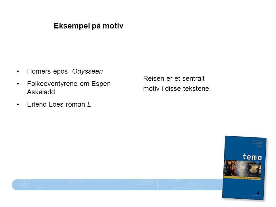 4 Eksempel på motiv Homers epos Odysseen Folkeeventyrene om Espen Askeladd Erlend Loes roman L Reisen er et sentralt motiv i disse tekstene.