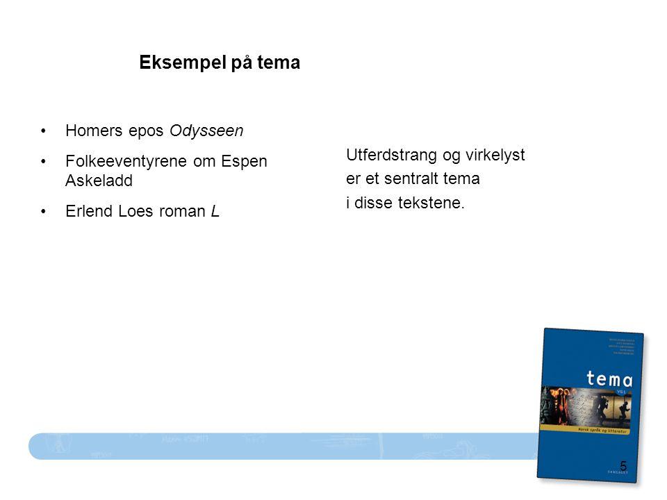 5 Eksempel på tema Homers epos Odysseen Folkeeventyrene om Espen Askeladd Erlend Loes roman L Utferdstrang og virkelyst er et sentralt tema i disse tekstene.