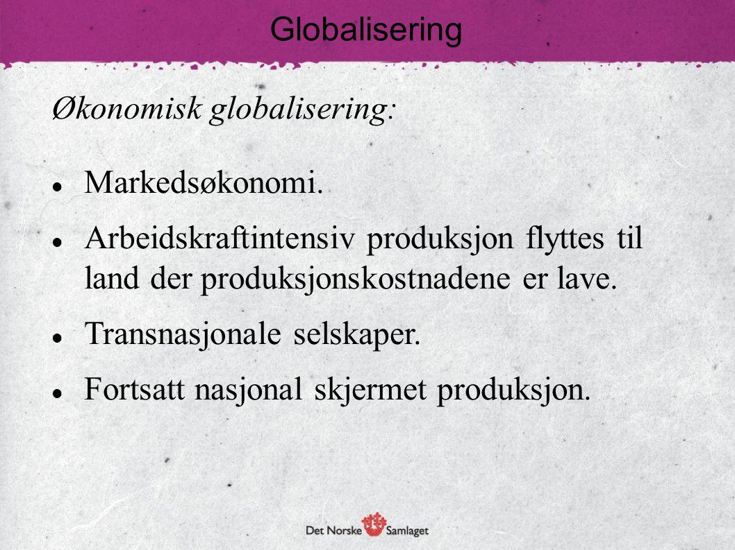 Økonomisk globalisering: Markedsøkonomi. Arbeidskraftintensiv produksjon flyttes til land der produksjonskostnadene er lave. Transnasjonale selskaper.