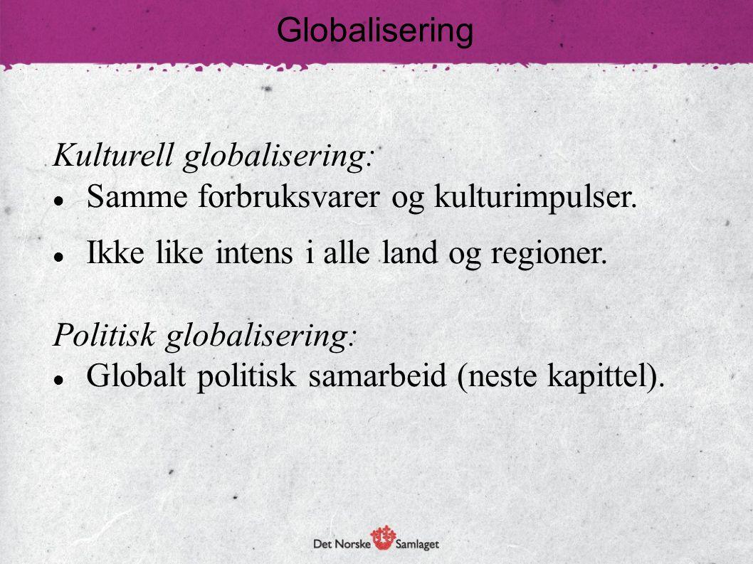 Kulturell globalisering: Samme forbruksvarer og kulturimpulser. Ikke like intens i alle land og regioner. Politisk globalisering: Globalt politisk sam