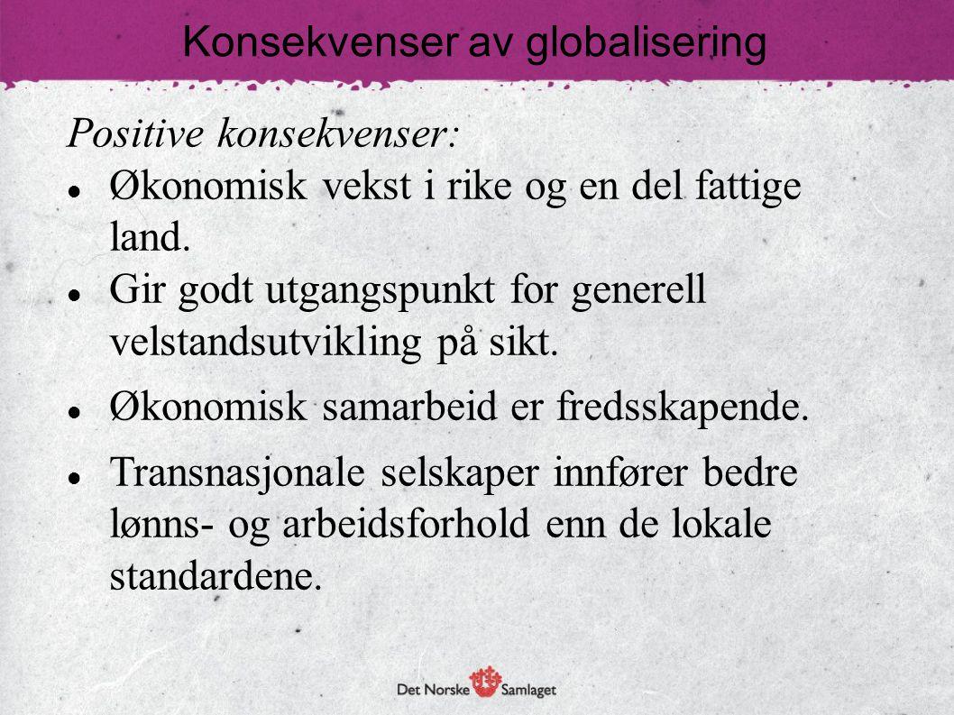 Positive konsekvenser: Økonomisk vekst i rike og en del fattige land. Gir godt utgangspunkt for generell velstandsutvikling på sikt. Økonomisk samarbe