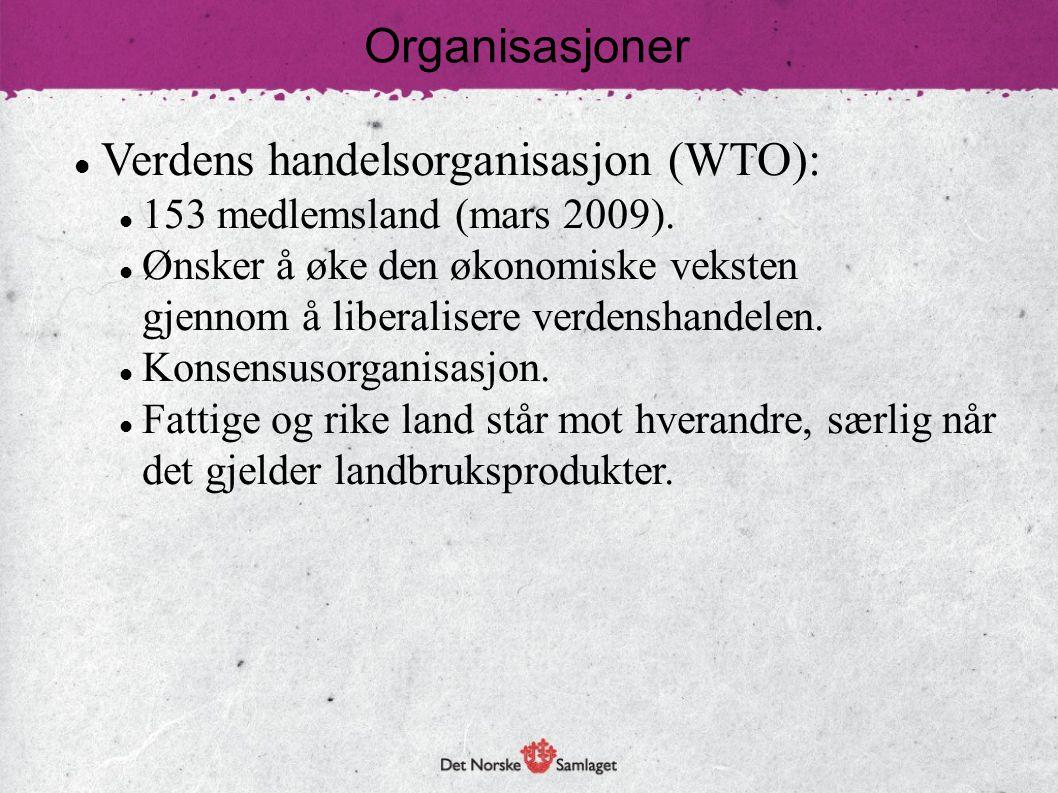 Verdens handelsorganisasjon (WTO): 153 medlemsland (mars 2009). Ønsker å øke den økonomiske veksten gjennom å liberalisere verdenshandelen. Konsensuso