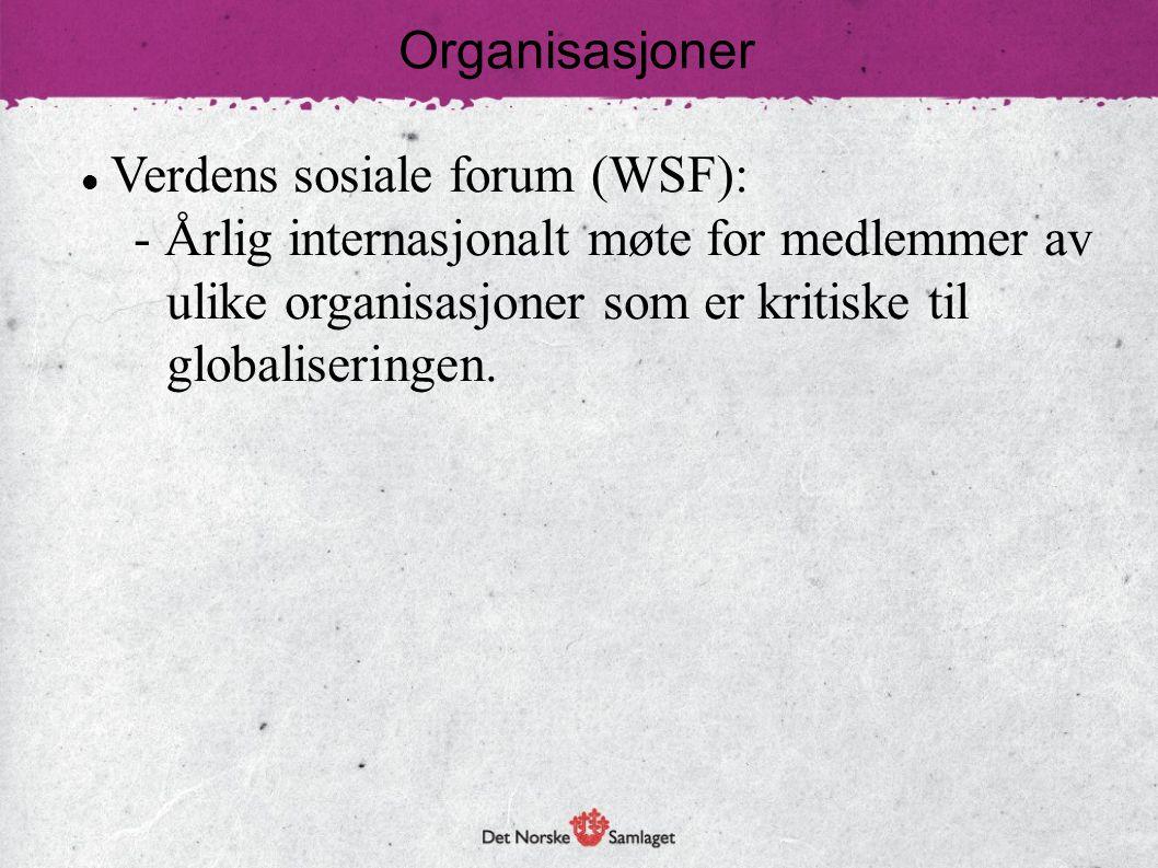 Verdens sosiale forum (WSF): - Årlig internasjonalt møte for medlemmer av ulike organisasjoner som er kritiske til globaliseringen. Organisasjoner
