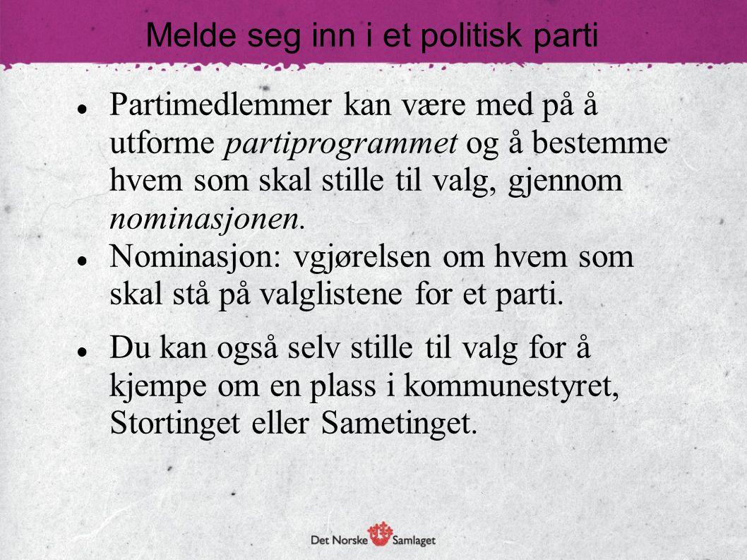 Melde seg inn i et politisk parti Partimedlemmer kan være med på å utforme partiprogrammet og å bestemme hvem som skal stille til valg, gjennom nominasjonen.