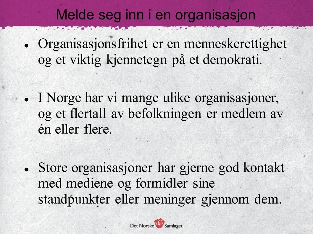 Melde seg inn i en organisasjon Organisasjonsfrihet er en menneskerettighet og et viktig kjennetegn på et demokrati.