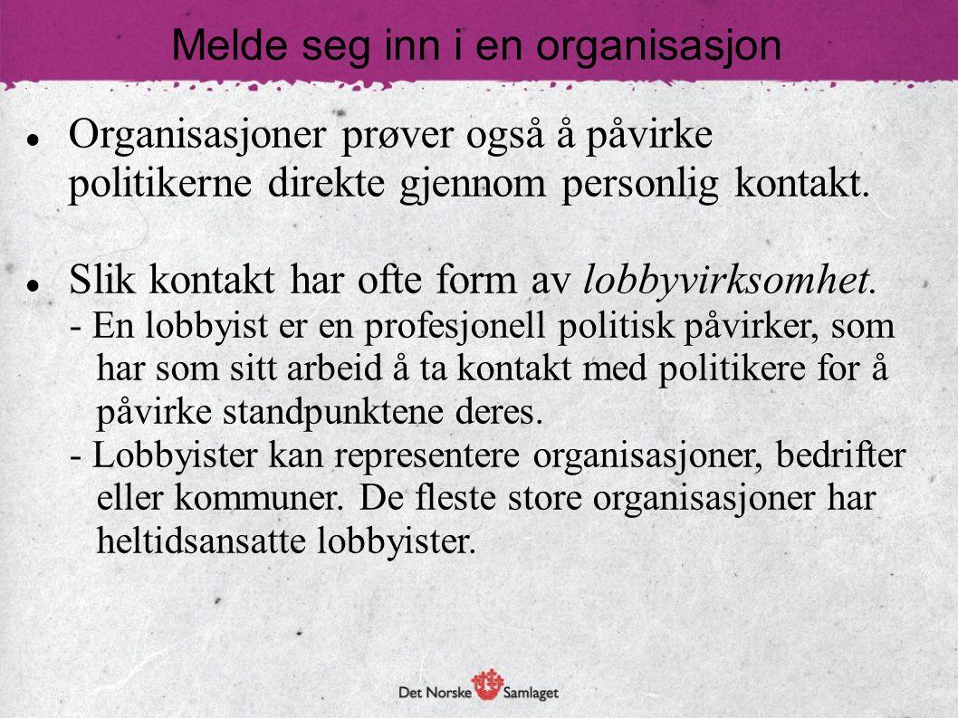 Melde seg inn i en organisasjon Organisasjoner prøver også å påvirke politikerne direkte gjennom personlig kontakt.