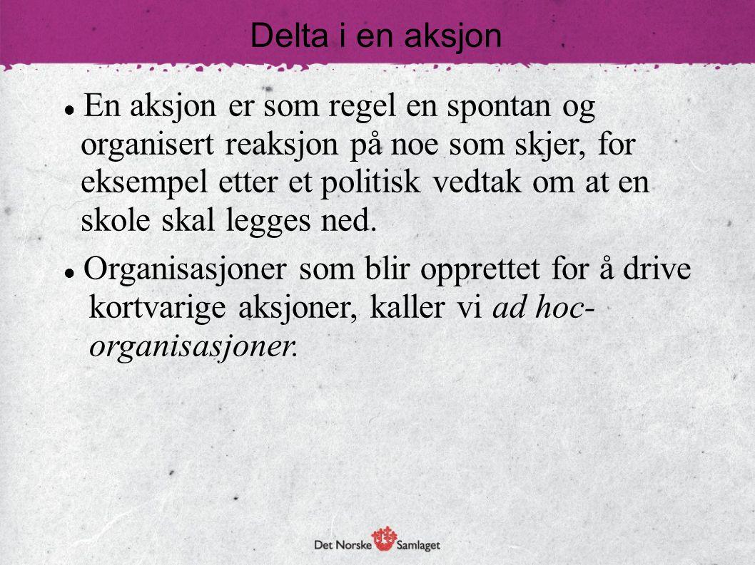 Delta i en aksjon To vanlige aksjonsformer er demonstrasjonstog og underskriftskampanjer.