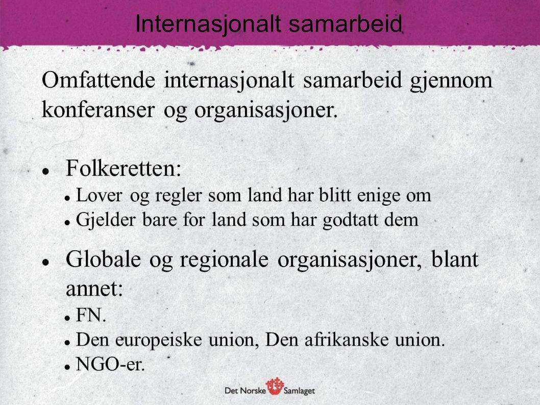 Omfattende internasjonalt samarbeid gjennom konferanser og organisasjoner. Folkeretten: Lover og regler som land har blitt enige om Gjelder bare for l