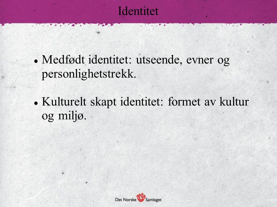 Medfødt identitet: utseende, evner og personlighetstrekk. Kulturelt skapt identitet: formet av kultur og miljø. Identitet