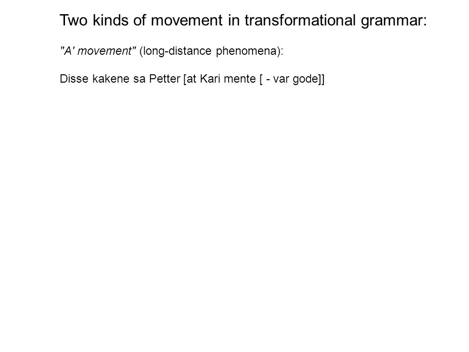 A movement (long-distance phenomena): Disse kakene sa Petter [at Kari mente [ - var gode]]