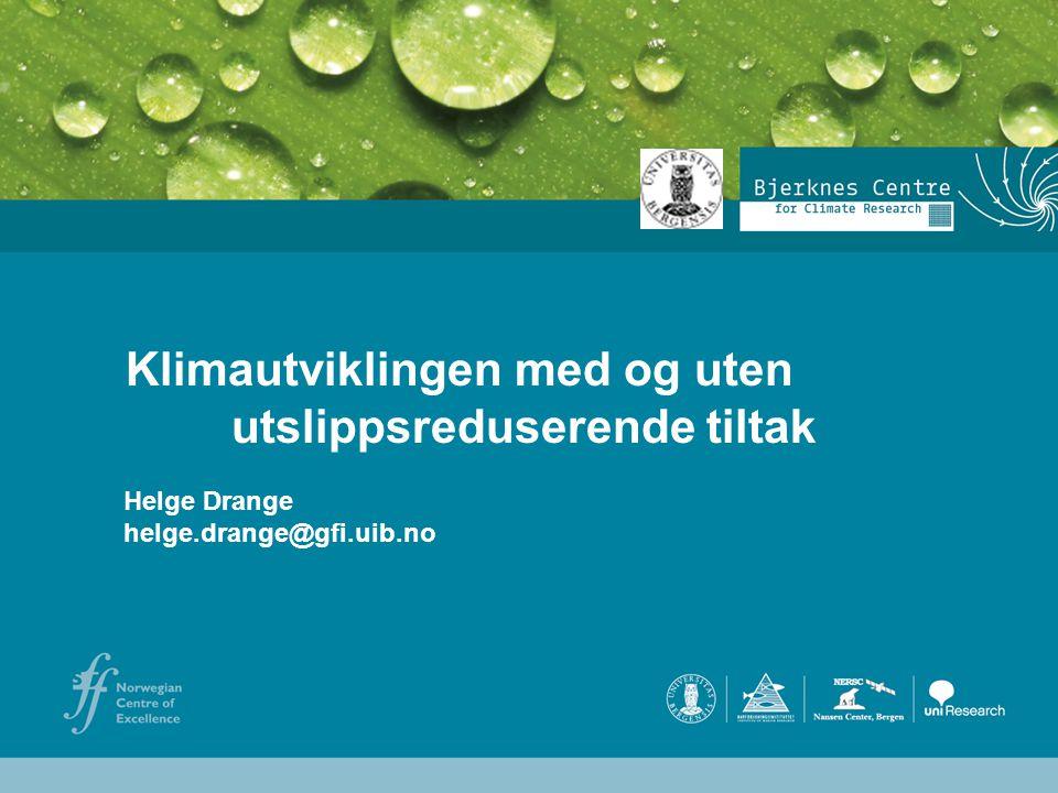 Helge Drange Geofysisk institutt Universitetet i Bergen Klimautviklingen med og uten utslippsreduserende tiltak Helge Drange helge.drange@gfi.uib.no