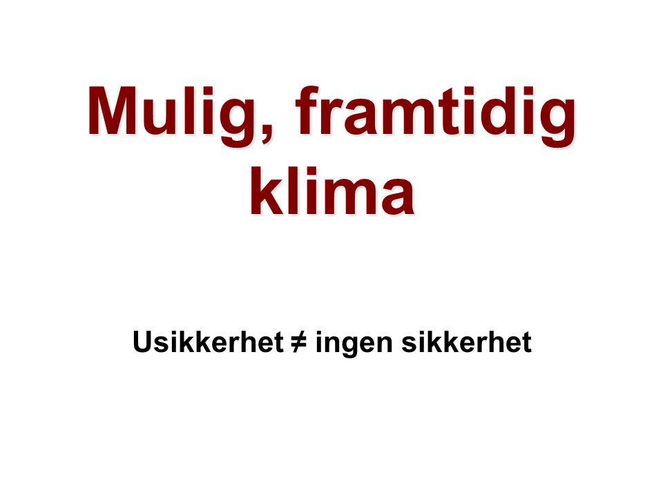 Helge Drange Geofysisk institutt Universitetet i Bergen Mulig, framtidig klima Usikkerhet ≠ ingen sikkerhet