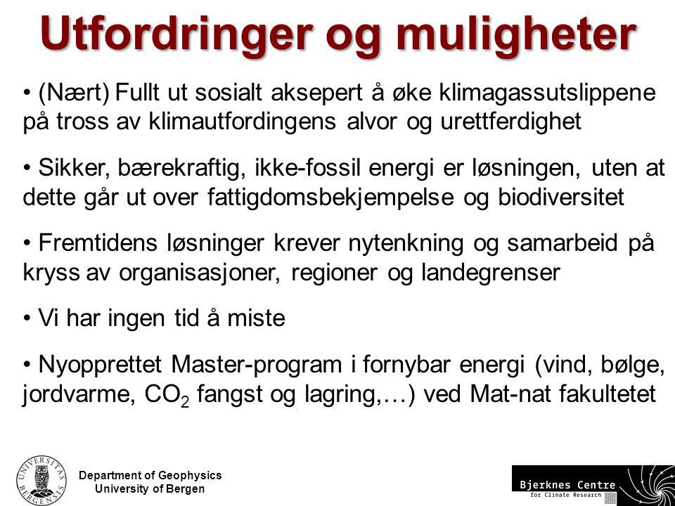 Department of Geophysics University of Bergen Utfordringer og muligheter (Nært) Fullt ut sosialt aksepert å øke klimagassutslippene på tross av klimau