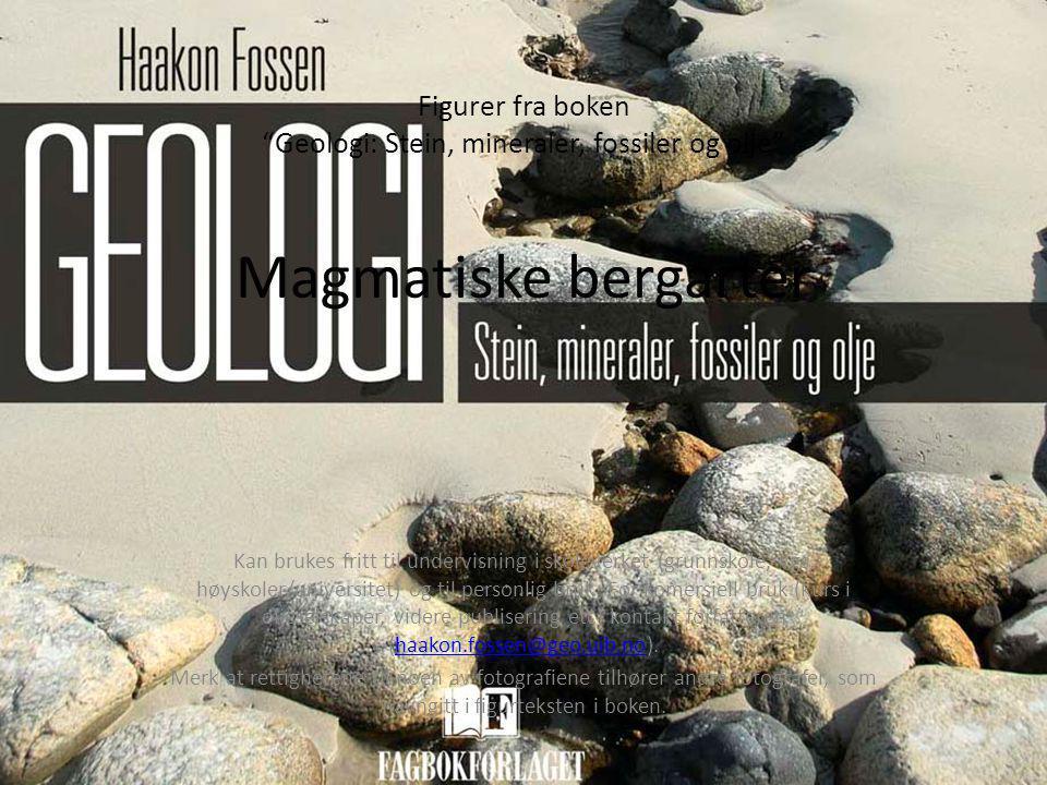 """Figurer fra boken """"Geologi: Stein, mineraler, fossiler og olje"""" Magmatiske bergarter Kan brukes fritt til undervisning i skoleverket (grunnskole, vgs,"""