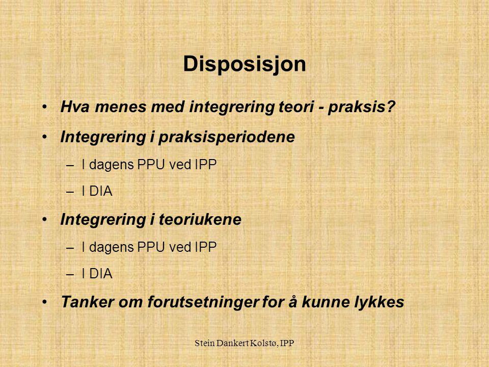 Stein Dankert Kolstø, IPP Disposisjon Hva menes med integrering teori - praksis.