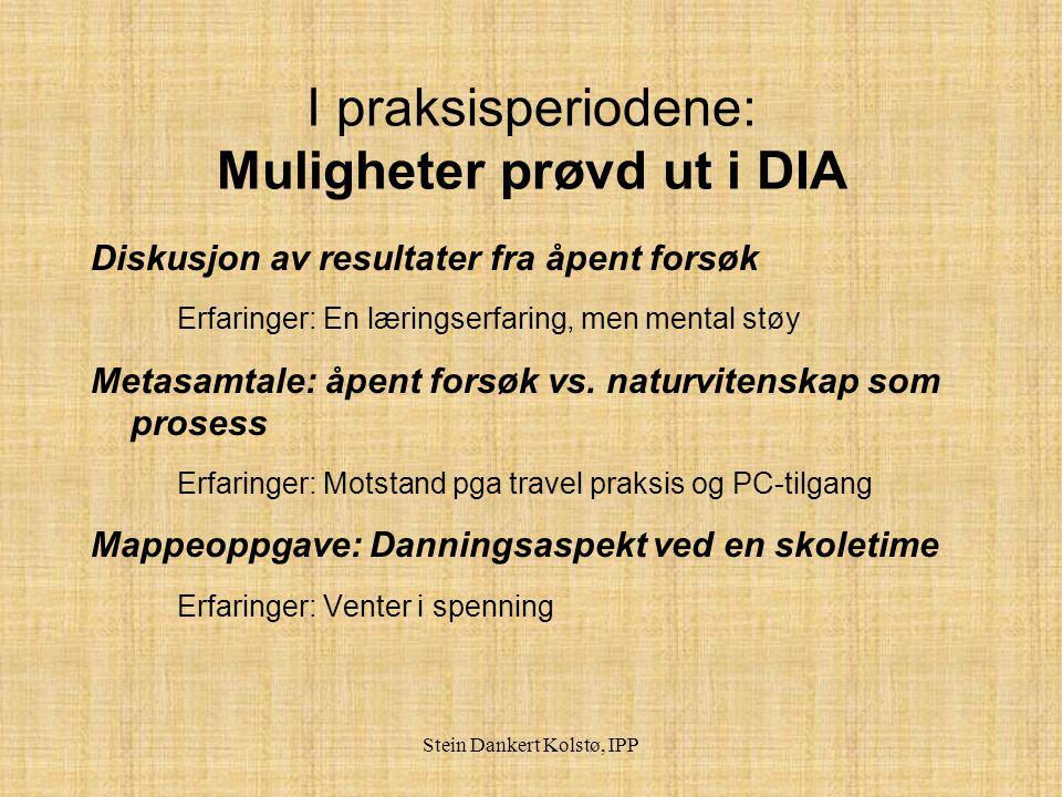 Stein Dankert Kolstø, IPP I praksisperiodene: Uprøvde muligheter.