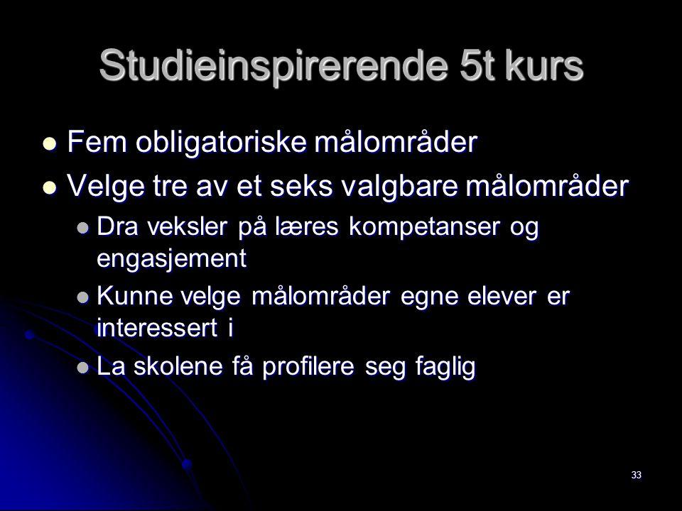 33 Studieinspirerende 5t kurs Fem obligatoriske målområder Fem obligatoriske målområder Velge tre av et seks valgbare målområder Velge tre av et seks