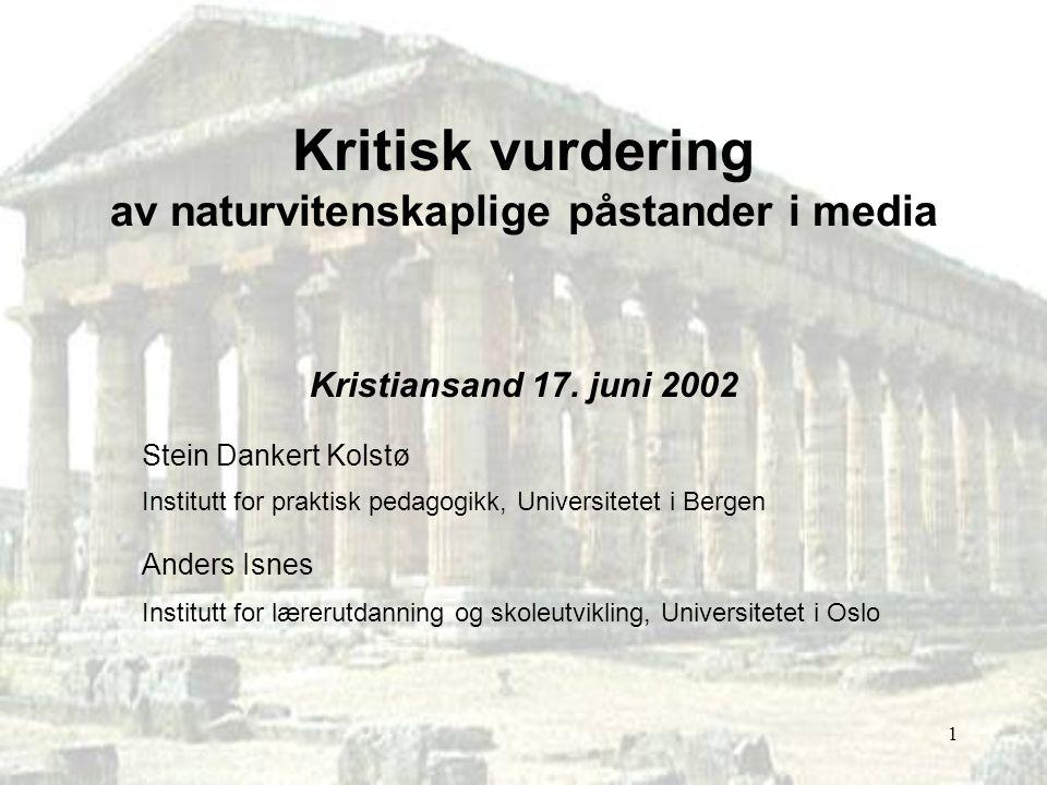 1 Kritisk vurdering av naturvitenskaplige påstander i media Kristiansand 17. juni 2002 Stein Dankert Kolstø Institutt for praktisk pedagogikk, Univers