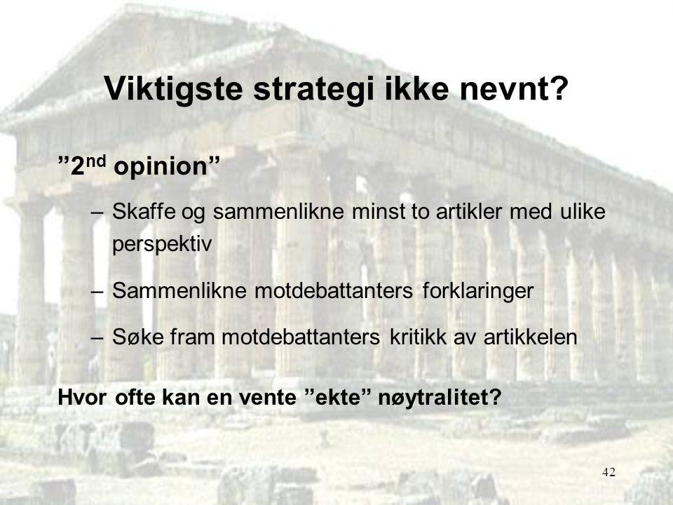 """42 Viktigste strategi ikke nevnt? """"2 nd opinion"""" –Skaffe og sammenlikne minst to artikler med ulike perspektiv –Sammenlikne motdebattanters forklaring"""