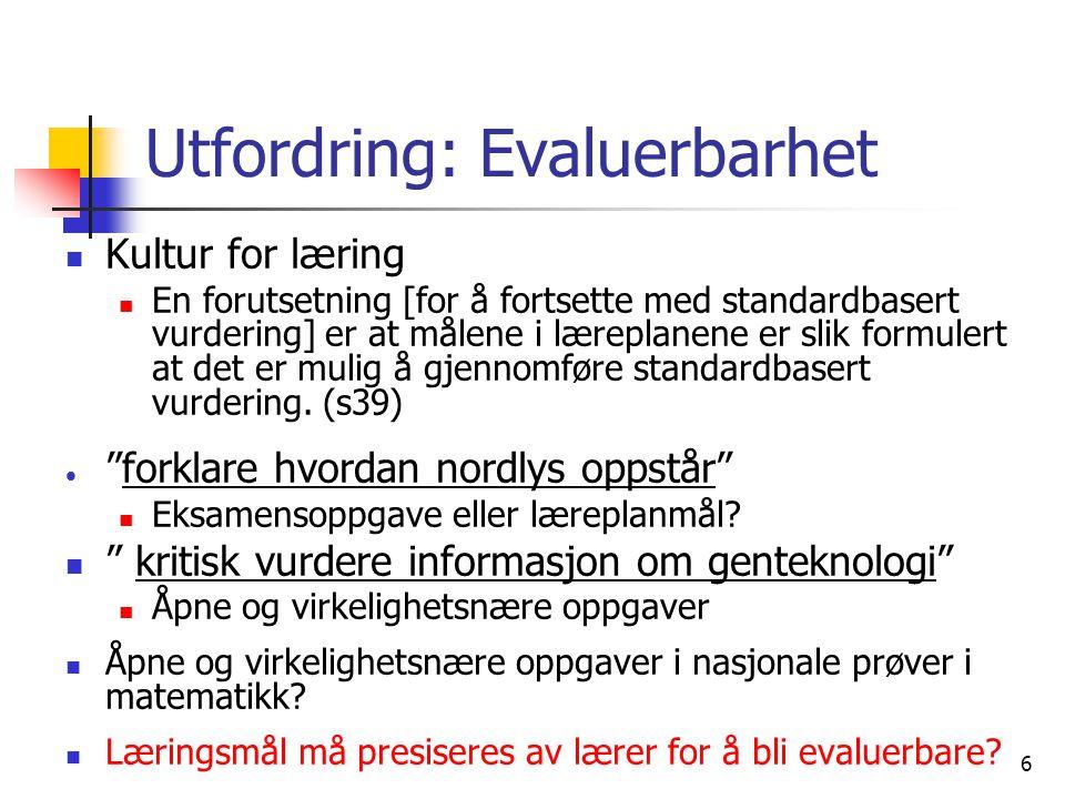 6 Utfordring: Evaluerbarhet Kultur for læring En forutsetning [for å fortsette med standardbasert vurdering] er at målene i læreplanene er slik formulert at det er mulig å gjennomføre standardbasert vurdering.