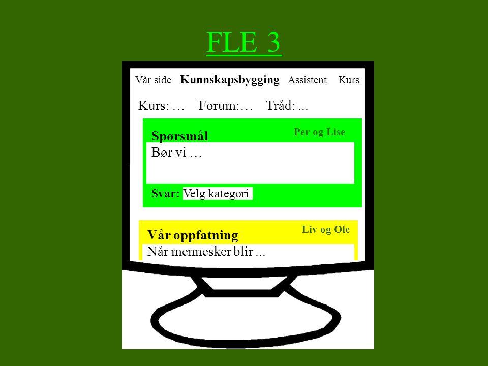 """FLE3 Plattform for kunnskapsbygging –FLE3 (En type """"Gruppevare"""") Kategorisering –""""Spørsmål"""" –""""Foreløpig oppfatning"""" –""""Vitenskapelig oppfatning"""" –""""Komm"""
