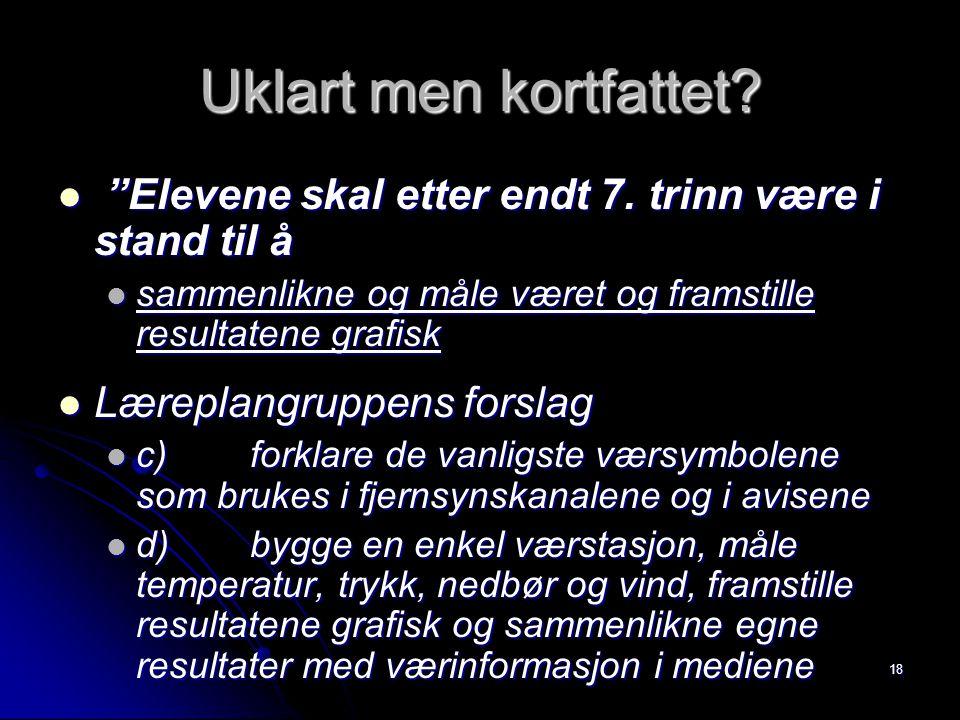 """18 Uklart men kortfattet? """"Elevene skal etter endt 7. trinn være i stand til å """"Elevene skal etter endt 7. trinn være i stand til å sammenlikne og mål"""