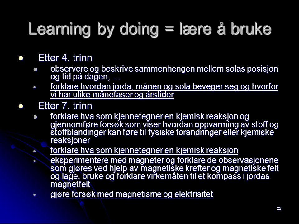 22 Learning by doing = lære å bruke Etter 4. trinn Etter 4. trinn observere og beskrive sammenhengen mellom solas posisjon og tid på dagen, … observer