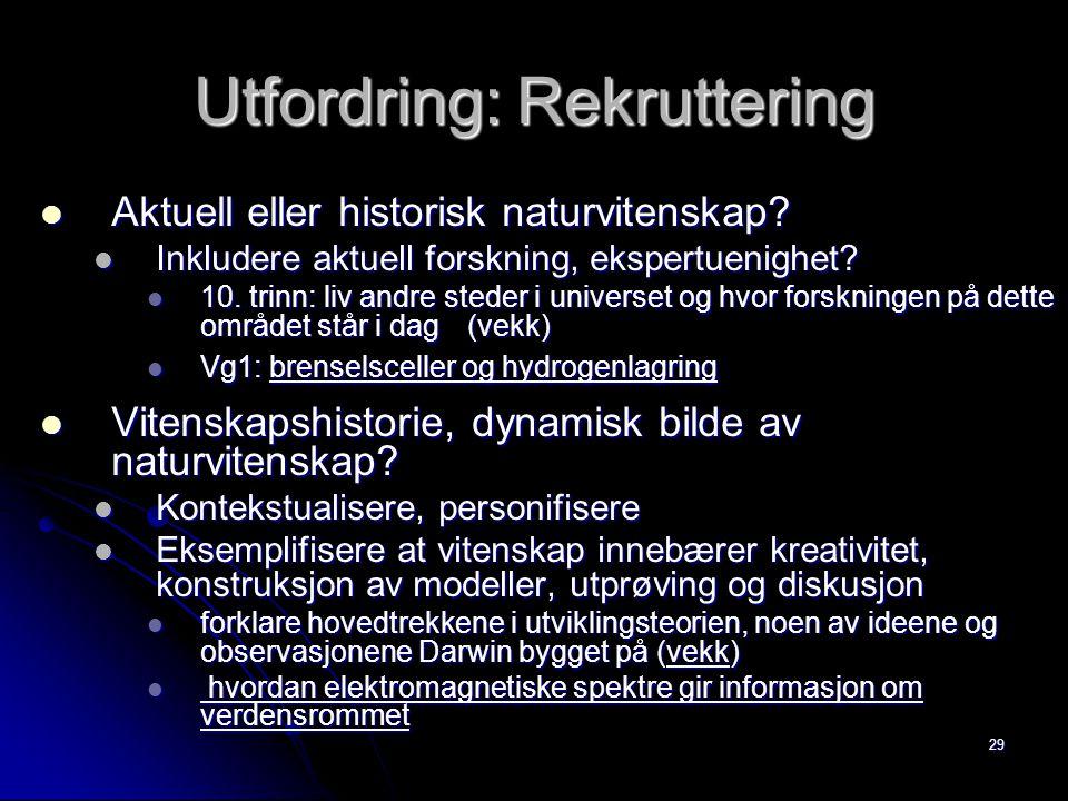 29 Utfordring: Rekruttering Aktuell eller historisk naturvitenskap.