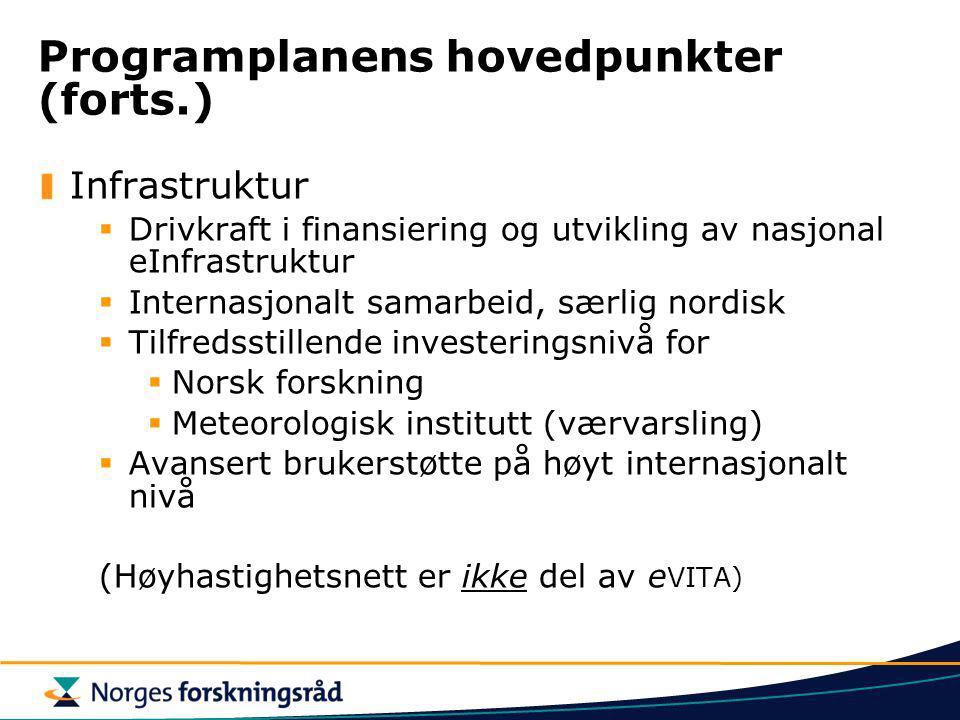 Programplanens hovedpunkter (forts.) Infrastruktur  Drivkraft i finansiering og utvikling av nasjonal eInfrastruktur  Internasjonalt samarbeid, særlig nordisk  Tilfredsstillende investeringsnivå for  Norsk forskning  Meteorologisk institutt (værvarsling)  Avansert brukerstøtte på høyt internasjonalt nivå (Høyhastighetsnett er ikke del av e VITA)