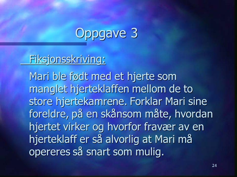24 Oppgave 3 Fiksjonsskriving: Mari ble født med et hjerte som manglet hjerteklaffen mellom de to store hjertekamrene.