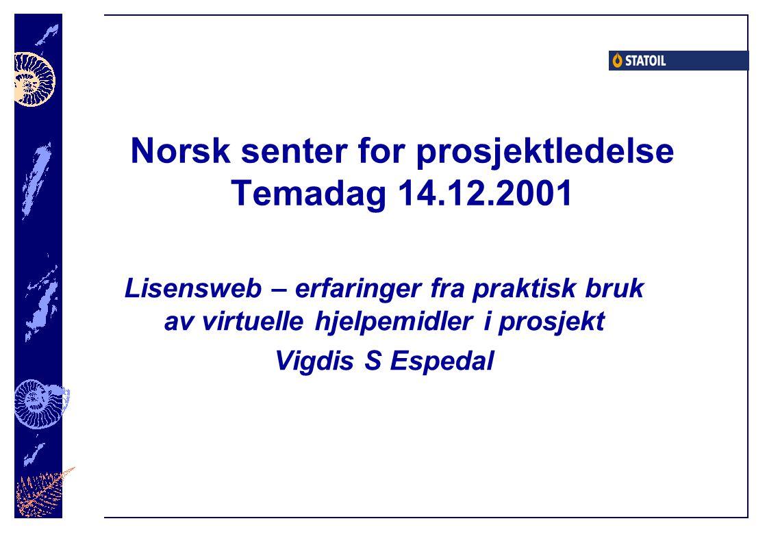 Norsk senter for prosjektledelse Temadag 14.12.2001 Lisensweb – erfaringer fra praktisk bruk av virtuelle hjelpemidler i prosjekt Vigdis S Espedal