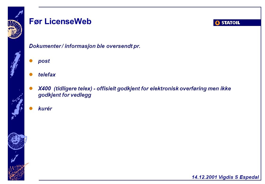 14.12.2001 Vigdis S Espedal Før LicenseWeb Dokumenter / informasjon ble oversendt pr. post telefax X400 (tidligere telex) - offisielt godkjent for ele