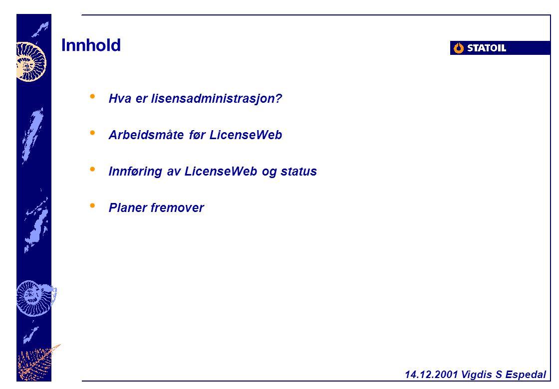 14.12.2001 Vigdis S Espedal Innhold Hva er lisensadministrasjon? Arbeidsmåte før LicenseWeb Innføring av LicenseWeb og status Planer fremover