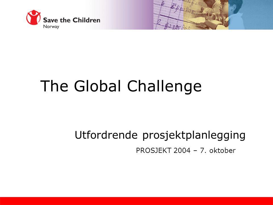 The Global Challenge Utfordrende prosjektplanlegging PROSJEKT 2004 – 7. oktober