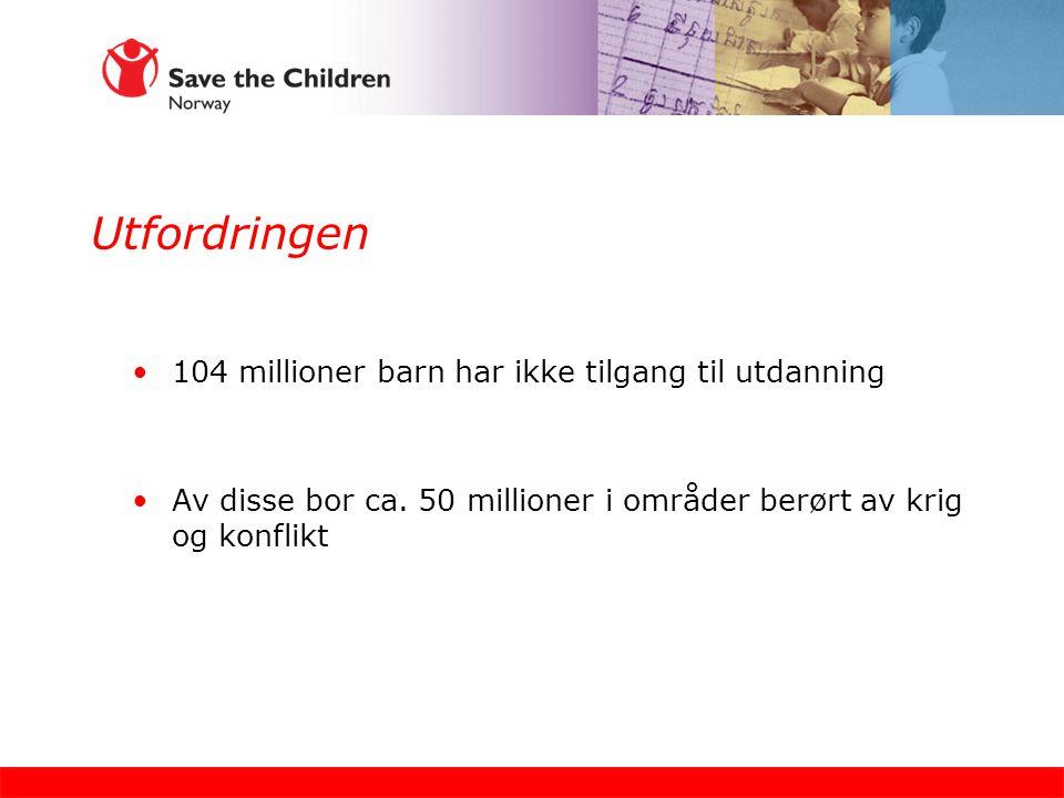 Utfordringen 104 millioner barn har ikke tilgang til utdanning Av disse bor ca.