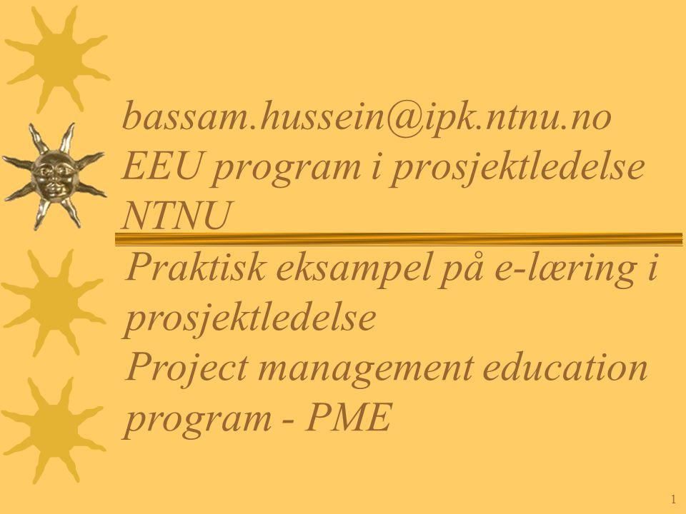 1 bassam.hussein@ipk.ntnu.no EEU program i prosjektledelse NTNU Praktisk eksampel på e-læring i prosjektledelse Project management education program - PME